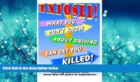 For you What You Don t Know About Driving Can Get You Killed: An expose of phony traffic laws and