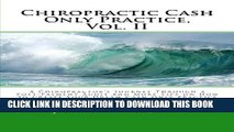 [PDF] Chiropractic Cash Only Practice, Vol. II: A Chiropractor s Journey Through a Post-Payment