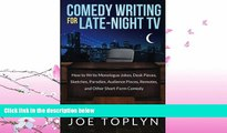 FULL ONLINE  Comedy Writing for Late-Night TV: How to Write Monologue Jokes, Desk Pieces,
