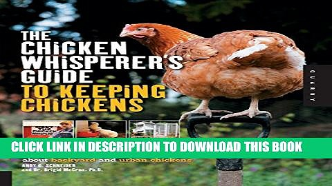 [PDF] The Chicken Whisperer s Guide to Keeping Chickens: Everything You Need to Know . . . and
