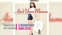 Jennifer Lopez Aint Your Mama (Dj Marwen Mix Remix 2016) Jingle