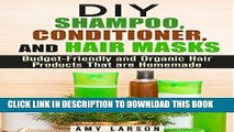 [PDF] DIY Shampoo, Conditioner, and Hair Masks: Budget-Friendly and Organic Hair Products That are