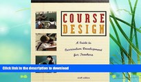 READ BOOK  Course Design: A Guide to Curriculum Development for Teachers (6th Edition) FULL ONLINE