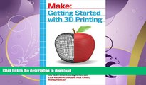 READ BOOK  Getting Started with 3D Printing: A Hands-on Guide to the Hardware, Software, and