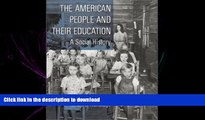DOWNLOAD The American People and Their Education: A Social History READ NOW PDF ONLINE