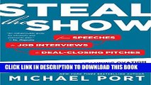 [PDF] Steal the Show: From Speeches to Job Interviews to Deal-Closing Pitches, How to Guarantee a