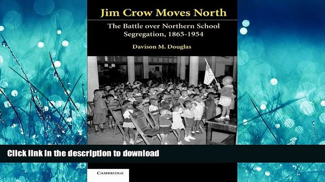 READ ONLINE Jim Crow Moves North: The Battle over Northern School Segregation, 1865-1954