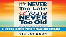 [PDF] It s Never Too Late and You re Never Too Old: 50 People Who Found Success After 50 Popular
