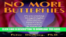 [Read PDF] No More Butterflies: Overcoming Stagefright, Shyness, Interview Anxiety and Fear of