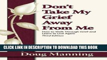 [PDF] Don t Take My Grief Away From Me Full Online