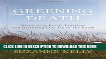 [PDF] Greening Death: Reclaiming Burial Practices and Restoring Our Tie to the Earth Popular