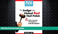 FULL ONLINE  The Judge Who Hated Red Nail Polish: And Other Crazy but True Stories of Law and