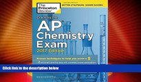 Big Deals  Cracking the AP Chemistry Exam, 2017 Edition: Proven Techniques to Help You Score a 5