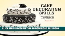 New Book Cake Decorating Skills: Techniques for Every Cake Maker and Every Kind of Cake