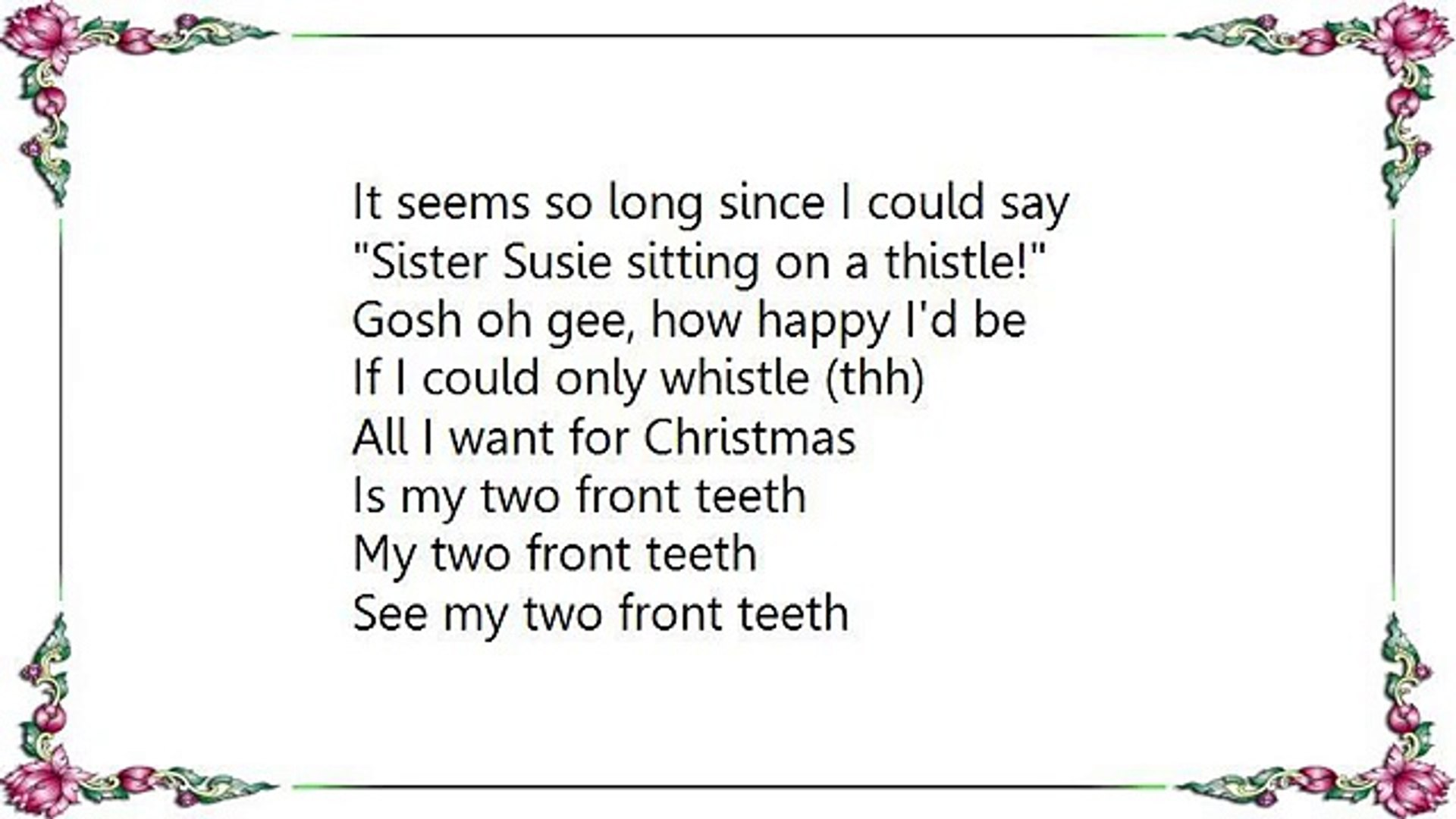 All I Want For Christmas Is My Two Front Teeth.The Andrews Sisters All I Want For Christmas Is My Two Front Teeth Lyrics