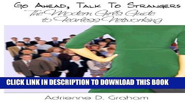 [PDF] Go Ahead, Talk to Strangers: The Modern Girl s Guide to Fearless Networking Full Online