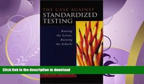 READ THE NEW BOOK The Case Against Standardized Testing: Raising the Scores, Ruining the Schools