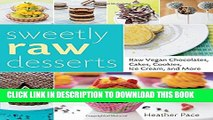 [PDF] Sweetly Raw Desserts: Raw Vegan Chocolates, Cakes, Cookies, Ice Cream, and More Full Colection
