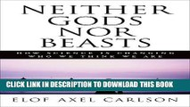 [PDF] Neither Gods Nor Beasts: How Science Is Changing Who We Think We Are Popular Online