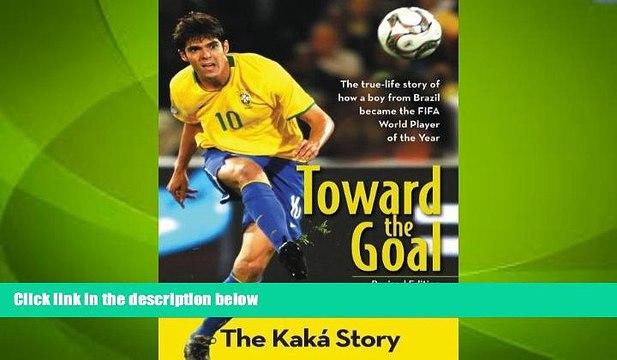 Big Deals  Toward the Goal, Revised Edition: The Kaká Story (ZonderKidz Biography)  Best Seller