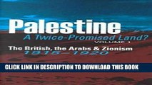 [PDF] Palestine: A Twice-Promised Land?: The British, the Arabs   Zionism, 1915-1920 Full Online