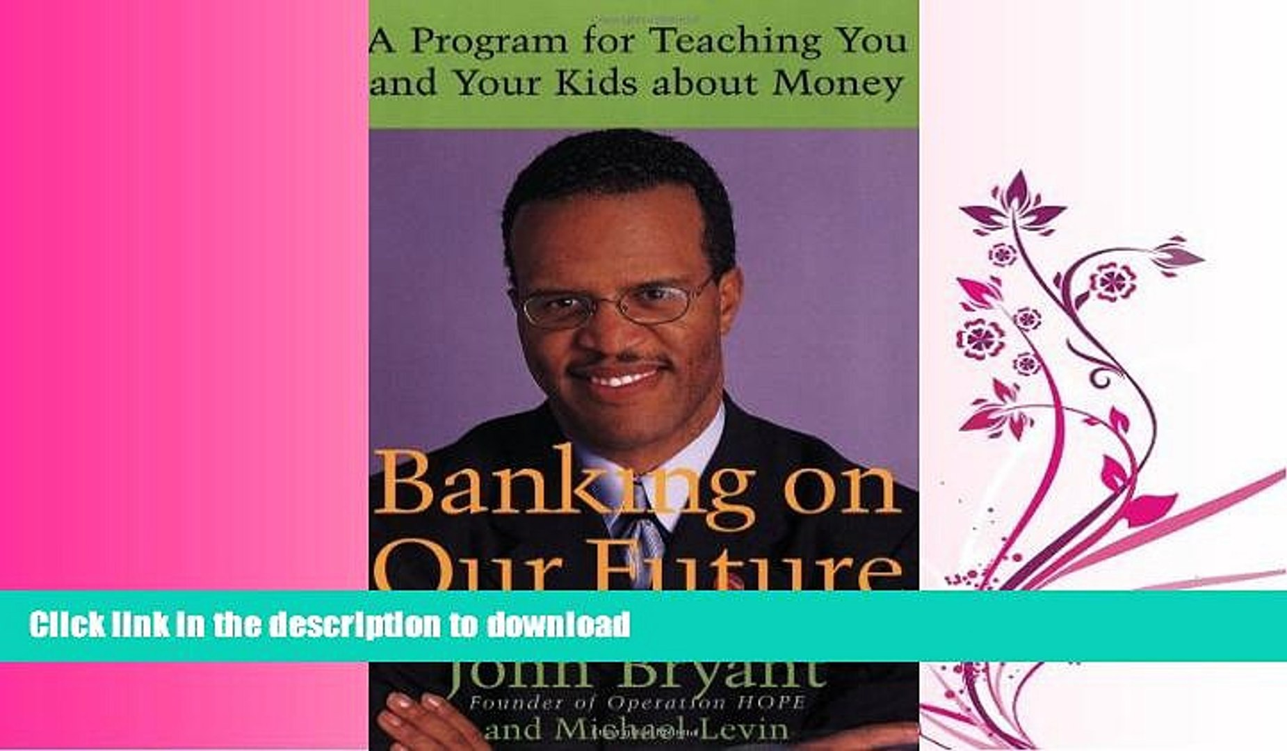 READ ONLINE Banking on Our Future: A Program for Teaching You and Your Kids about Money READ NOW