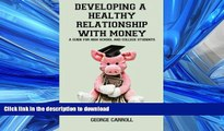 READ THE NEW BOOK Developing a Healthy Relationship with Money: A Guide for High School and