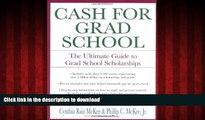 PDF ONLINE Cash for Grad School (TM): The Ultimate Guide to Grad School Scholarships