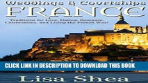 [PDF] Weddings and Courtships - France: Traditions for Love, Dating, Romance, Celebrations, and