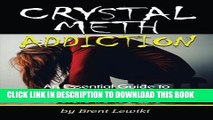 [Read PDF] Crystal Meth Addiction: An Essential Guide to Understanding Meth Addiction and Helping