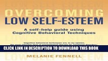 [PDF] Overcoming Low Self-Esteem: A Self-Help Guide Using Cognitive Behavioral Techniques Full