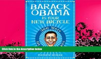 FAVORITE BOOK  Barack Obama Is Your New Bicycle: 366 Ways He Really Cares