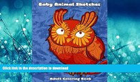 READ THE NEW BOOK Baby Animal Sketches Adult Coloring Book: Stress relieving puppies, kittens and