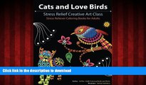 READ PDF Cats and Love Birds: Stress Relief Creative Art Class (Stress Reliever Coloring Books for