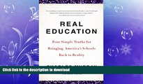 READ BOOK  Real Education: Four Simple Truths for Bringing America s Schools Back to Reality FULL