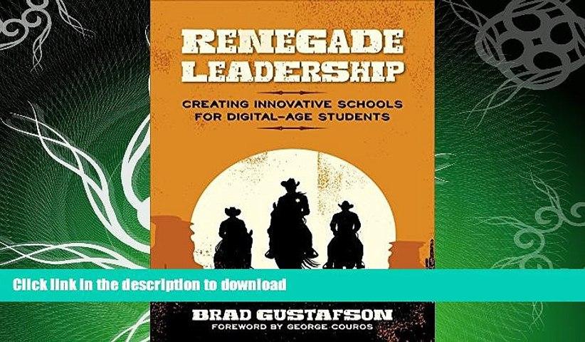 GET PDF  Renegade Leadership: Creating Innovative Schools for Digital-Age Students  GET PDF