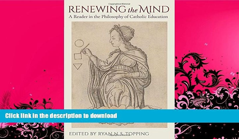 READ BOOK  Renewing the Mind: A Reader in the Philosophy of Catholic Education FULL ONLINE