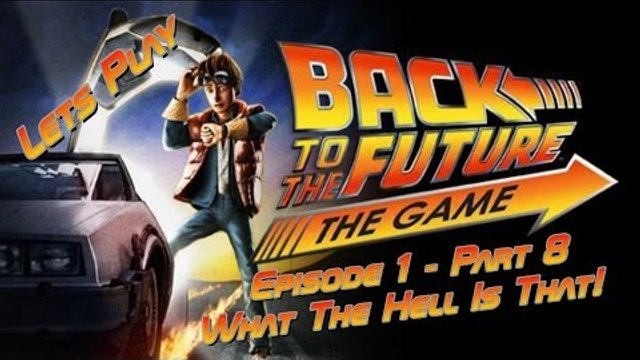 Let's Play Back To The Future: The Game - Episode 1 - Part 8 - What The Hell Is That!