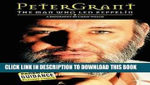 """[PDF] Peter Grant: The Man Who Led Zeppelin: The Man Who """"Led Zeppelin"""" Popular Collection"""
