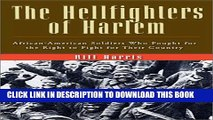 [PDF] The Hellfighters of Harlem: African-American Soldiers Who Fought for the Right to Fight for