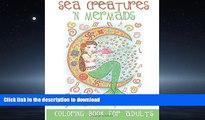 DOWNLOAD Sea Creatures  n Mermaids Coloring Book for Adults: Adult Coloring Book With Cute Mermaid