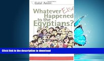 READ THE NEW BOOK Whatever Else Happened to the Egyptians?: From the Revolution to the Age of