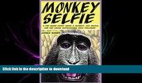 PDF ONLINE Monkey Selfie: A Fun Short Story about a Monkey, His Selfie, and the Legal Battlestorm