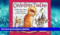 READ THE NEW BOOK Cats Are Better Than Dogs: From a Cat s Eye View READ EBOOK