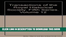 [PDF] Transactions of the Royal Historical society, Fifth series, Volume 12 Full Online