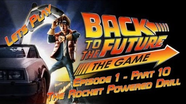 Let's Play Back To The Future: The Game - Episode 1 - Part 10 - The Rocket Powered Drill