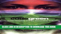 [PDF] Code Green: Money-Driven Hospitals and the Dismantling of Nursing (The Culture and Politics