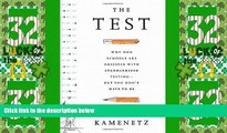 Big Deals  The Test: Why Our Schools are Obsessed with Standardized Testing–But You Don't Have