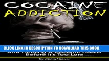 [PDF] Cocaine Addiction: An Essential Guide to Understanding Cocaine Addiction and Helping a