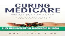 [PDF] Curing Medicare: One doctor s view of how our health care system is failing the elderly and